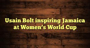 Usain Bolt inspiring Jamaica at Women's World Cup