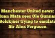 Manchester United news: Juan Mata sees Ole Gunnar Solskjaer trying to emulate Sir Alex Ferguson