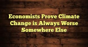 Economists Prove Climate Change is Always Worse Somewhere Else