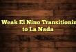 A Weak El Nino Transitioning to La Nada