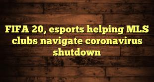 FIFA 20, esports helping MLS clubs navigate coronavirus shutdown