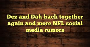 Dez and Dak back together again and more NFL social media rumors