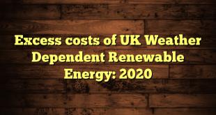 Excess costs of UK Weather Dependent Renewable Energy: 2020