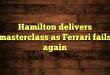 Hamilton delivers masterclass as Ferrari fails again