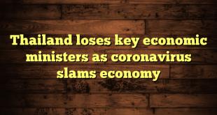 Thailand loses key economic ministers as coronavirus slams economy